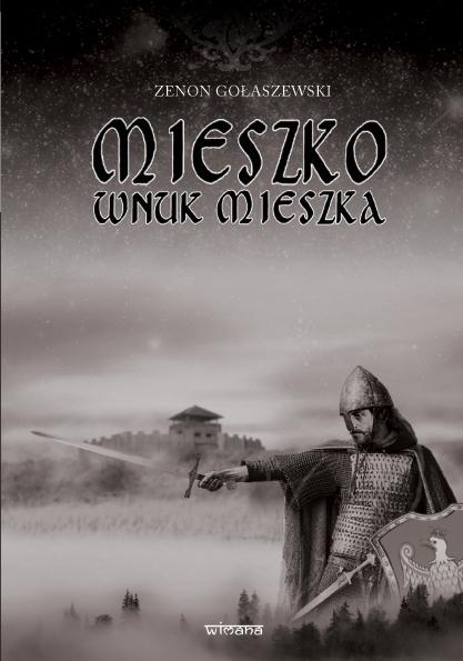 Zenon Gołaszewski - Mieszko wnuk Mieszka 1
